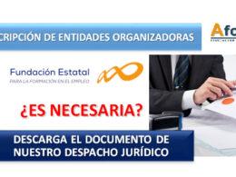 Inscripción de entidades organizadoras en la Fundación Estatal, ¿es necesaria? Descarga el documento de nuestro despacho jurídico