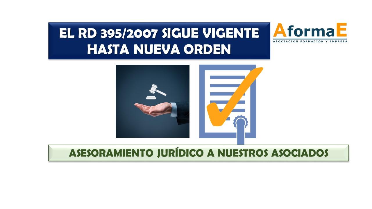 EL RD 395_2007 SIGUE VIGENTE HASTA NUEVA ORDEN